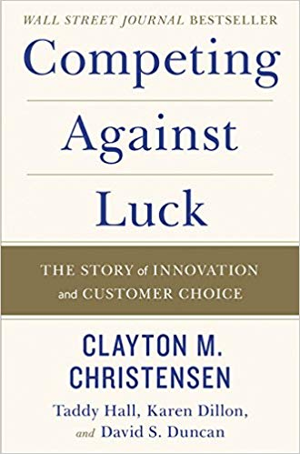 Competing against Luck Clayton Christensen